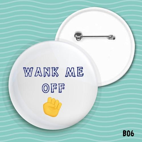 Wank Me Off Badge