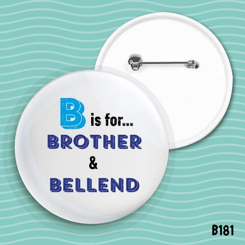 B Is For Brother ... Badge