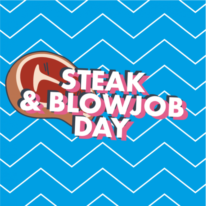 Steak & Blowjob / Cake & Fanny Day