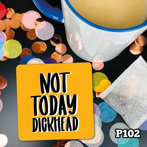 Not Today Dickhead Coaster