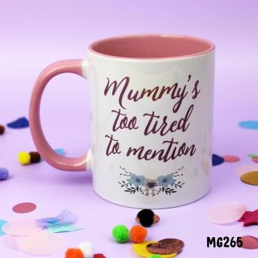 Mummy's Too Tired Mug