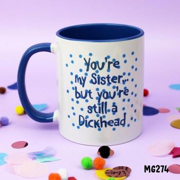Dickhead Sister Mug