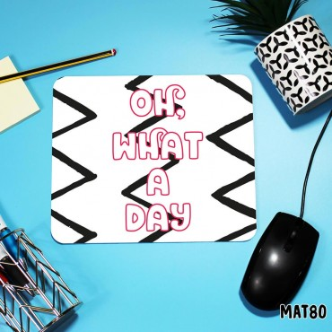 What a Day Mouse Mat