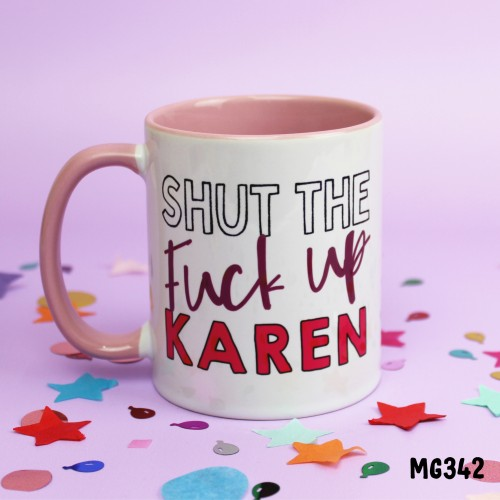 Shut the Fuck Up Karen Mug