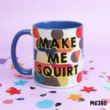 Make me Squirt Mug