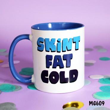 Skint Fat Cold Mug