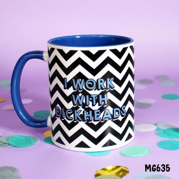 I Work with Dickheads Mug