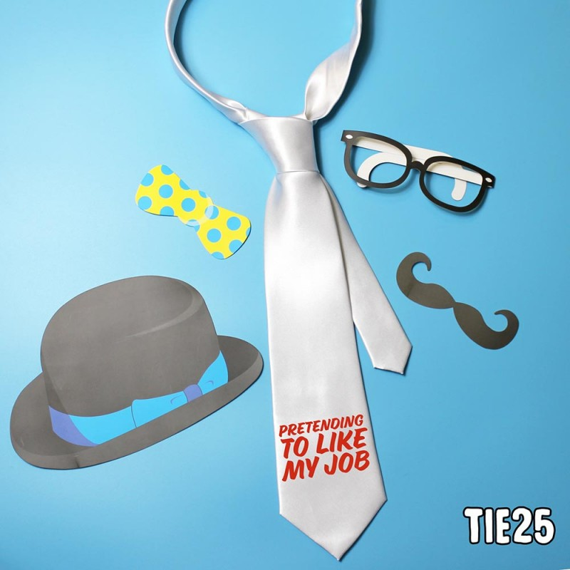 Pretending to like my job Tie