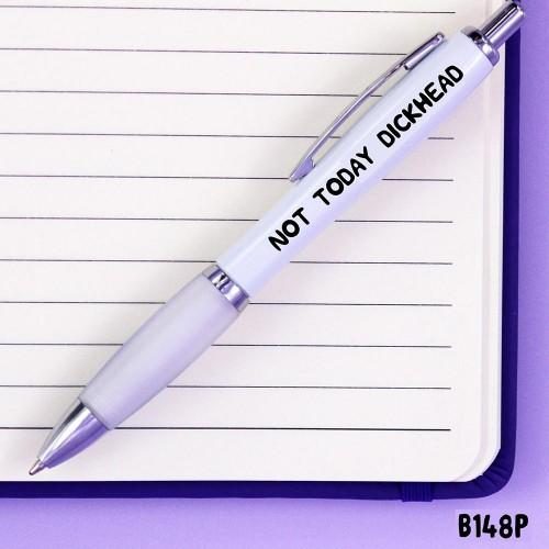 Not Today Dickhead Pen