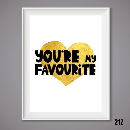 You're My Favourite print