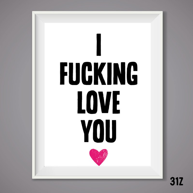 Fucking Love You Print