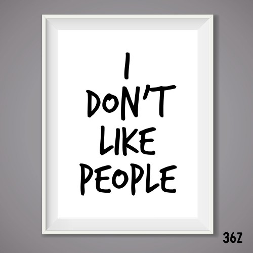 I Don't Like People Print