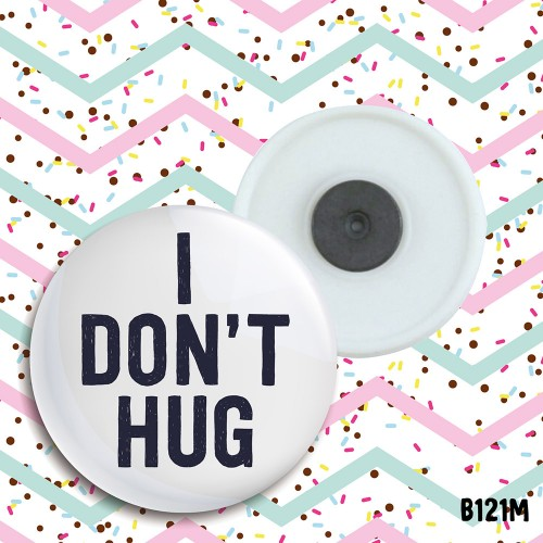 I Don't Hug Magnet