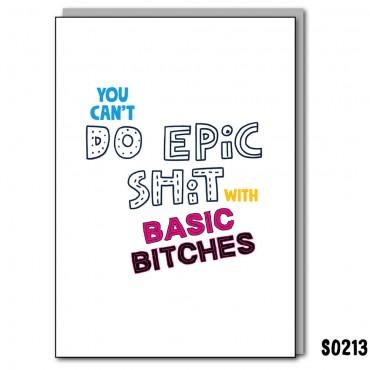 Epic Shit Basic Bitches